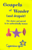 Gospels of Wonder (and Despair): The Choice and Ascent to Be Authentikally Human - Paradox and the Human Learning (Paperback)