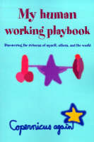 My Human Working Playbook: Discovering the Richness of Myself, Others, and the World - Paradox and the Human Learning (Paperback)