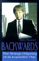 Backwards: The Strange Odyssey of an Inquisitive Man (Paperback)
