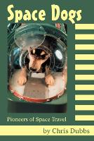 Space Dogs: Pioneers of Space Travel (Paperback)
