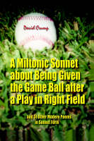 A Miltonic Sonnet about Being Given the Game Ball After a Play in Right Field: ...and 51 Other Modern Poems in Sonnet Form (Paperback)