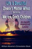 Life Is Beautiful Doesn't Matter What Because We Are God's Children: An Angel's Message of Love (Paperback)