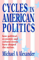 Cycles in American Politics: how political, economic and cultural trends have shaped the nation. (Paperback)