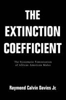 The Extinction Coefficient: The Systematic Feminization of African American Males (Paperback)