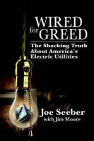 Wired for Greed: The Shocking Truth about America's Electric Utilities (Paperback)