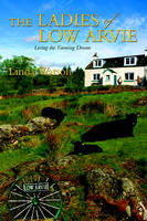 The Ladies of Low Arvie: Living the Farming Dream (Paperback)