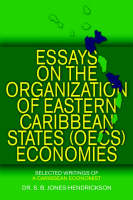 Essays on the Oecs Economies: Selected Writings of a Caribbean Economist (Paperback)