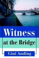 Witness at the Bridge (Paperback)