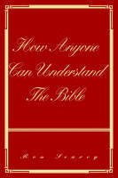How Anyone Can Understand The Bible (Paperback)