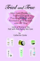 Tried and True: Skin Care Products, Techniques and Procedures that will Revitalize and Restore over 40 Skin (Paperback)