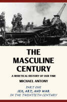 The Masculine Century: A Heretical History of Our Time (Paperback)