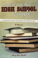 Surviving the High School Jungle: An Inside Look at Teaching in the Modern Age (Hardback)