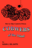 Cobwebs of the Mind: How to Take Control of Stress (Hardback)
