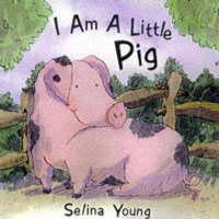 I am a Little Pig - I am a little ... (Board book)