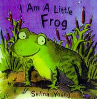 I am a Little Frog - I am a little ... (Board book)