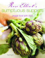 Rose Elliot's Sumptuous Suppers: Veggie Food with Style (Paperback)