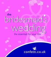 Bridesmaid's Wedding: The Essentials for Your Role (Paperback)