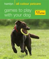 Games to Play with Your Dog - Hamlyn All Colour Petcare (Paperback)