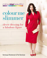 Colour Me Slimmer: Clever Dressing for a Fabulous Figure (Paperback)