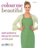 Colour Me Beautiful: Expert Guidance to Help You Feel Confident and Look Great - Colour Me Beautiful (Paperback)