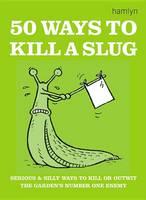 50 Ways to Kill a Slug (Hardback)