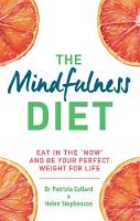 The Mindfulness Diet: Eat in the 'now' and be the perfect weight for life - with mindfulness practices and 70 recipes (Paperback)