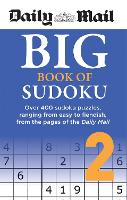 Daily Mail Big Book of Sudoku Volume 2: Over 400 sudokus, ranging from easy to fiendish, from the pages of the Daily Mail - The Daily Mail Puzzle Books (Paperback)