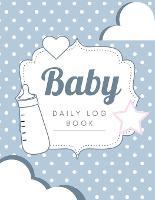Baby Log Book: Newborn Tracker Baby Planner and Organizer Book Breastfeeding Log Book Baby Feeding Journal (Paperback)