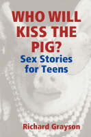 Who Will Kiss the Pig?: Sex Stories for Teens (Paperback)
