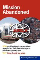 Mission Abandoned: How Multinational Corporations Abandoned Their First Attempt to Eliminate Poverty. Why They Should Try Again. (Paperback)