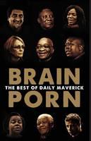 Brain Porn: The Best of Daily Maverick (Paperback)