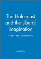 The Holocaust and the Liberal Imagination: A Social and Cultural History - Jewish Society and Culture (Paperback)