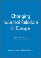 Changing Industrial Relations in Europe (Hardback)