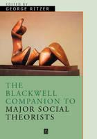 The Blackwell Companion to Major Classical Social Theorists - Wiley Blackwell Companions to Sociology (Hardback)