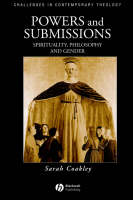 Powers and Submissions: Spirituality, Philosophy and Gender - Challenges in Contemporary Theology (Paperback)