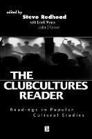 The Clubcultures Reader: Readings in Popular Cultural Studies (Paperback)