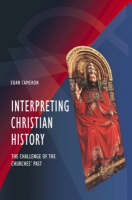 Interpreting Christian History: The Challenge of the Churches' Past (Paperback)