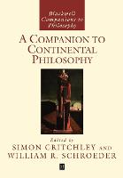 A Companion to Continental Philosophy - Blackwell Companions to Philosophy (Paperback)