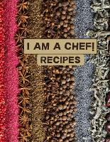I am a chef! Recipes: XXL cookbook to note down your favorite recipes- Blank Recipe Book Journal- Blank Recipe Book- Blank Cookbook (Paperback)