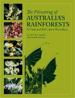 The Flowering of Australia's Rainforests: A Plant and Pollination Miscellany (Hardback)