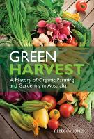 Green Harvest: A History of Organic Farming and Gardening in Australia (Paperback)