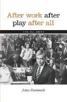 After Work, After Play, After All: A Political Memoir (Paperback)