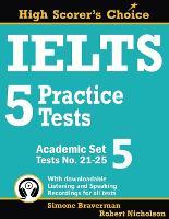 IELTS 5 Practice Tests, Academic Set 5: Tests No. 21-25 - Ielts High Scorer's Choice 9 (Paperback)