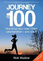 Journey to 100: How to run your first 100km ultramarathon - and love it (Paperback)