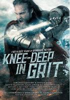 Knee-Deep in Grit: Two Bloody Years of Grimdark Fiction - Knee-Deep in Grit 1 (Hardback)