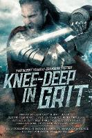 Knee-Deep in Grit: Two Bloody Years of Grimdark Fiction - Knee-Deep in Grit 1 (Paperback)