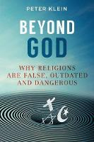 Beyond God: Why Religions Are False, Outdated and Dangerous (Paperback)