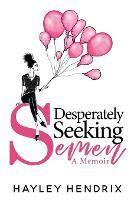Desperately Seeking Semen: My Rogue Route to Solo Motherhood (Paperback)