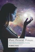 Past, Present, Future: Short Stories to Leave You Thinking (Paperback)
