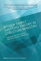 Bowen family systems theory in Christian ministry: Grappling with Theory and its Application Through a Biblical Lens (Paperback)
